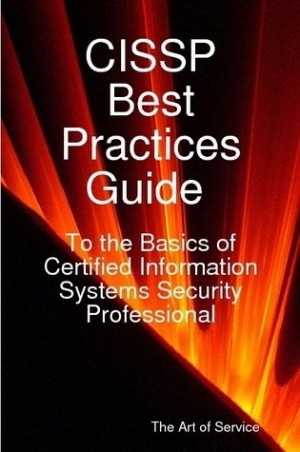 CISSP Best Practices Guide to the Basics of Certified Information Systems Security Professional