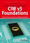 CIW v5 Foundations: 11D0-510 Exam Certification Exam Preparation Course in a Book for Passing the CI