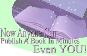 Now Anyone Can Publish A Book In Minutes... Even You!