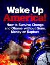 Wake Up America: How To Survive Change And Obama Without Guns, Money