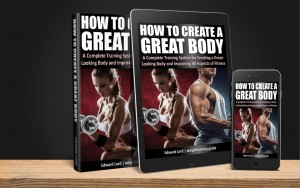 How To Create A Great Body - A Complete Training System!